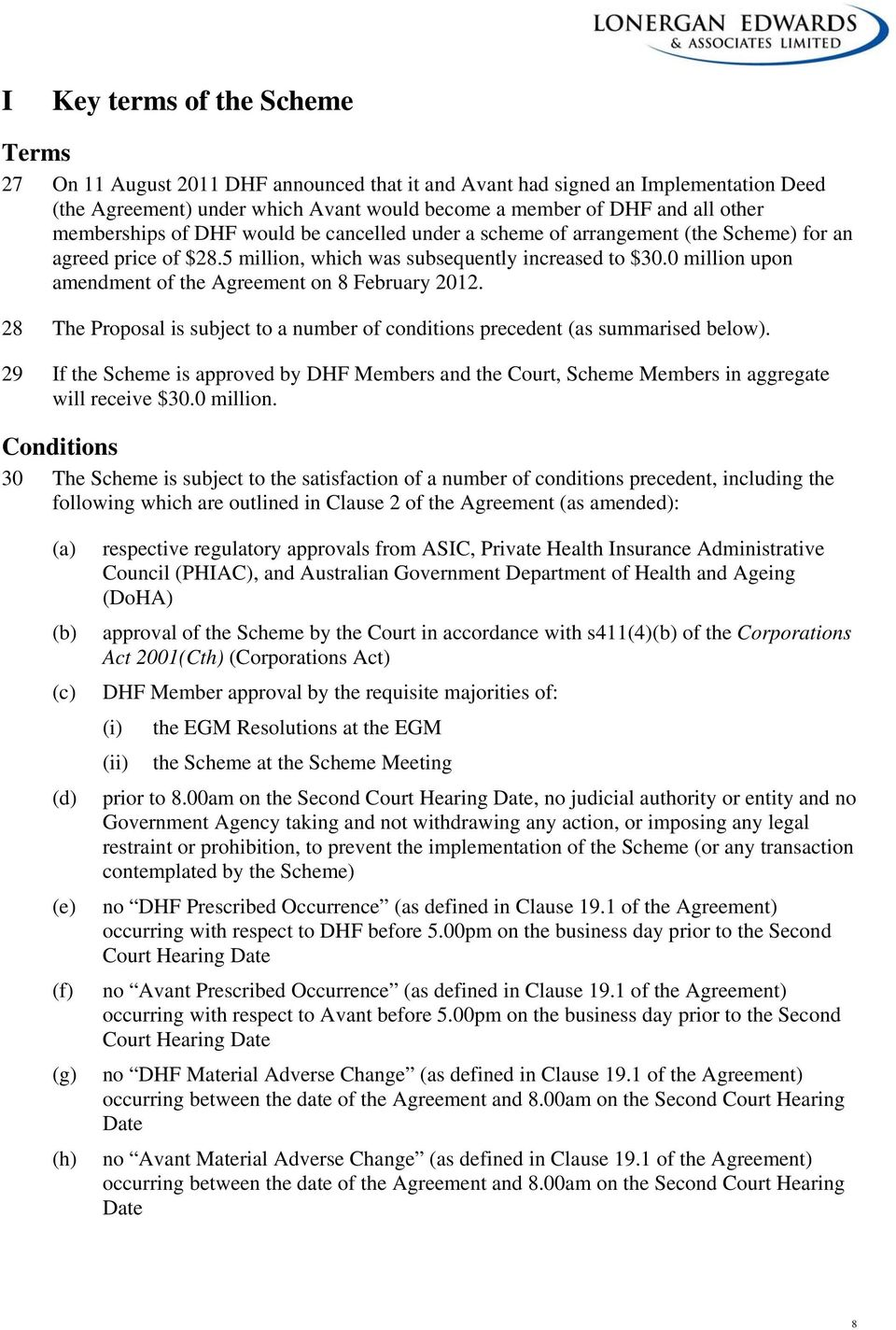 0 million upon amendment of the Agreement on 8 February 2012. 28 The Proposal is subject to a number of conditions precedent (as summarised below).