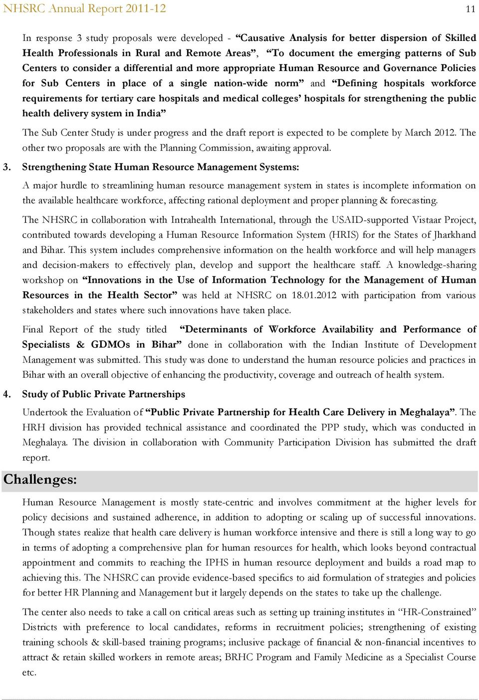 workforce requirements for tertiary care hospitals and medical colleges hospitals for strengthening the public health delivery system in India The Sub Center Study is under progress and the draft
