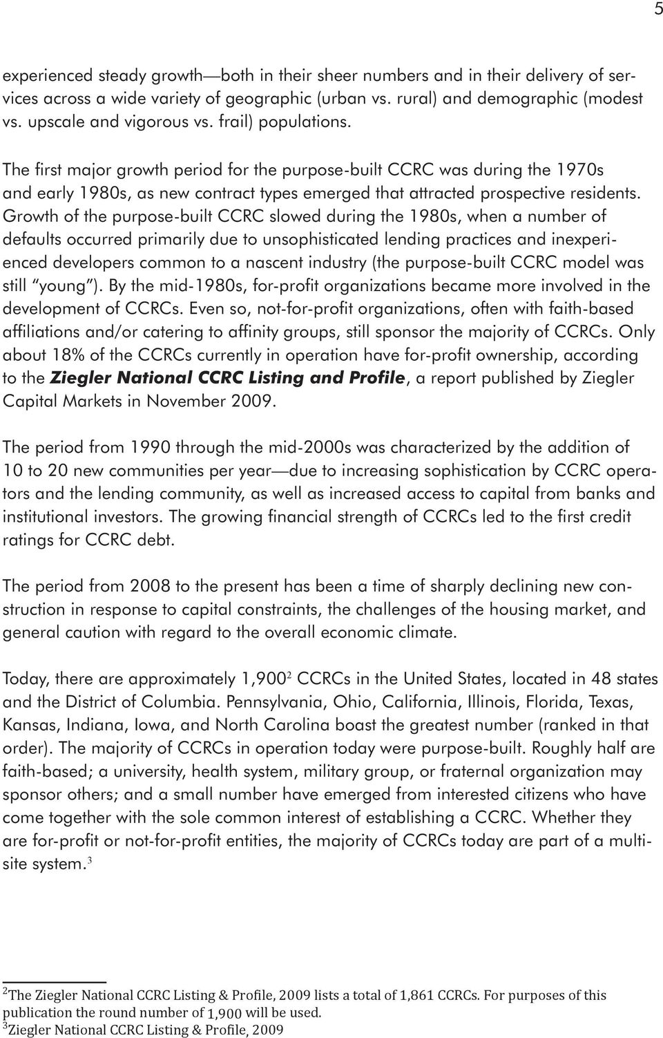 Growth of the purpose-built CCRC slowed during the 1980s, when a number of defaults occurred primarily due to unsophisticated lending practices and inexperienced developers common to a nascent