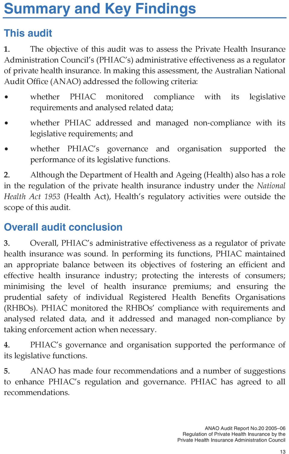 In making this assessment, the Australian National Audit Office (ANAO) addressed the following criteria: whether PHIAC monitored compliance with its legislative requirements and analysed related