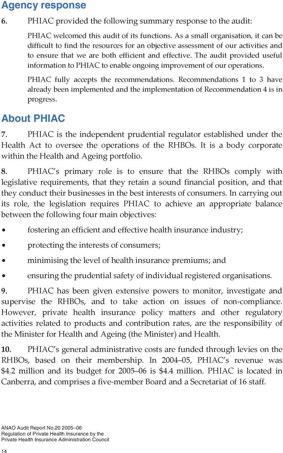 The audit provided useful information to PHIAC to enable ongoing improvement of our operations. PHIAC fully accepts the recommendations.
