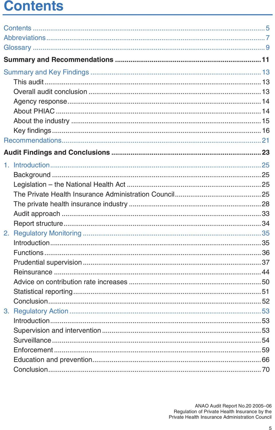 ..25 The private health insurance industry...28 Audit approach...33 Report structure...34 2. Regulatory Monitoring...35 Introduction...35 Functions...36 Prudential supervision...37 Reinsurance.