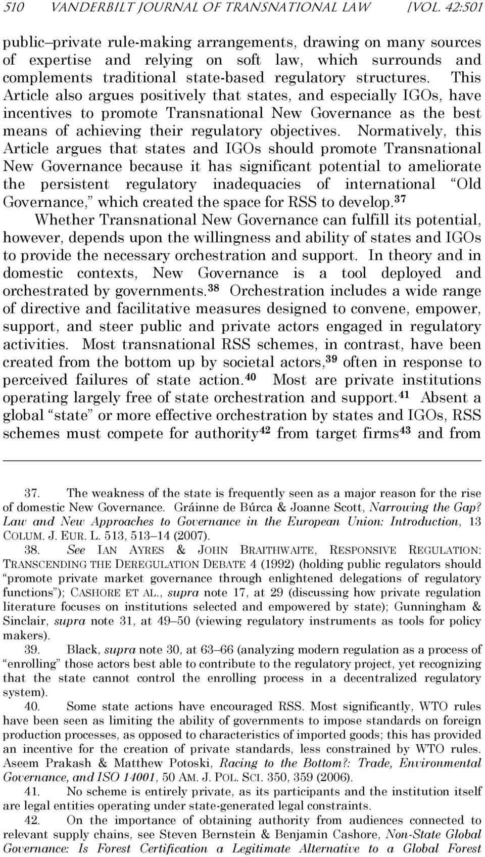 This Article also argues positively that states, and especially IGOs, have incentives to promote Transnational New Governance as the best means of achieving their regulatory objectives.