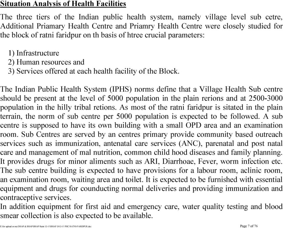 The Indian Public Health System (IPHS) norms define that a Village Health Sub centre should be present at the level of 5000 population in the plain rerions and at 2500-3000 population in the hilly
