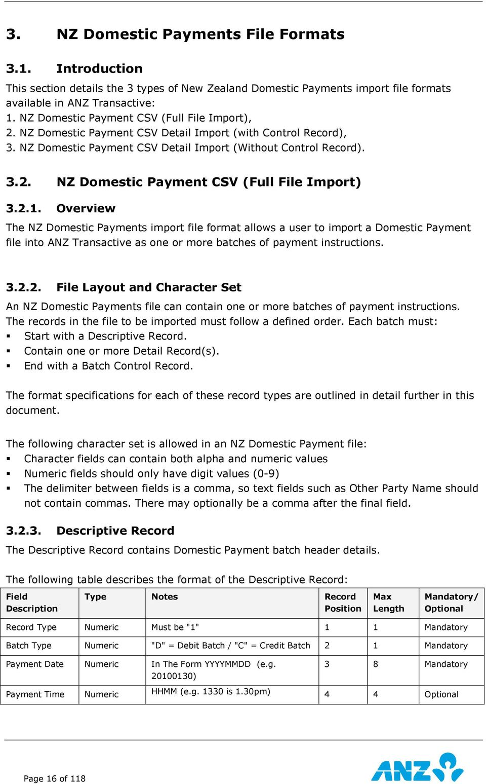 2.1. Overview The NZ Domestic Payments import file format allows a user to import a Domestic Payment file into ANZ Transactive as one or more batches of payment instructions. 3.2.2. File Layout and Character Set An NZ Domestic Payments file can contain one or more batches of payment instructions.