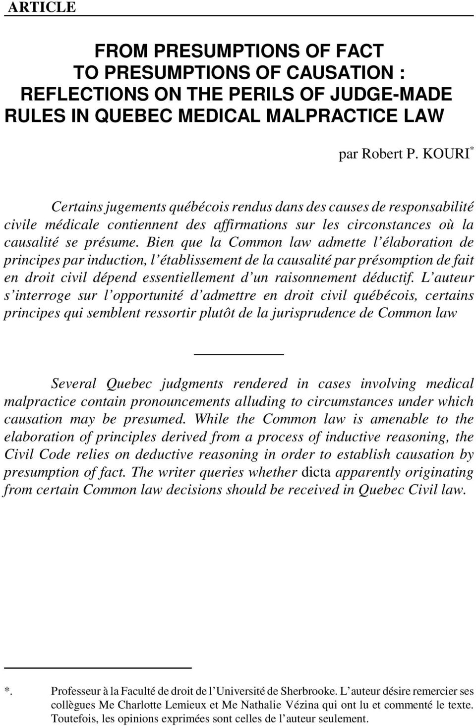Bien que la Common law admette l élaboration de principes par induction, l établissement de la causalité par présomption de fait en droit civil dépend essentiellement d un raisonnement déductif.