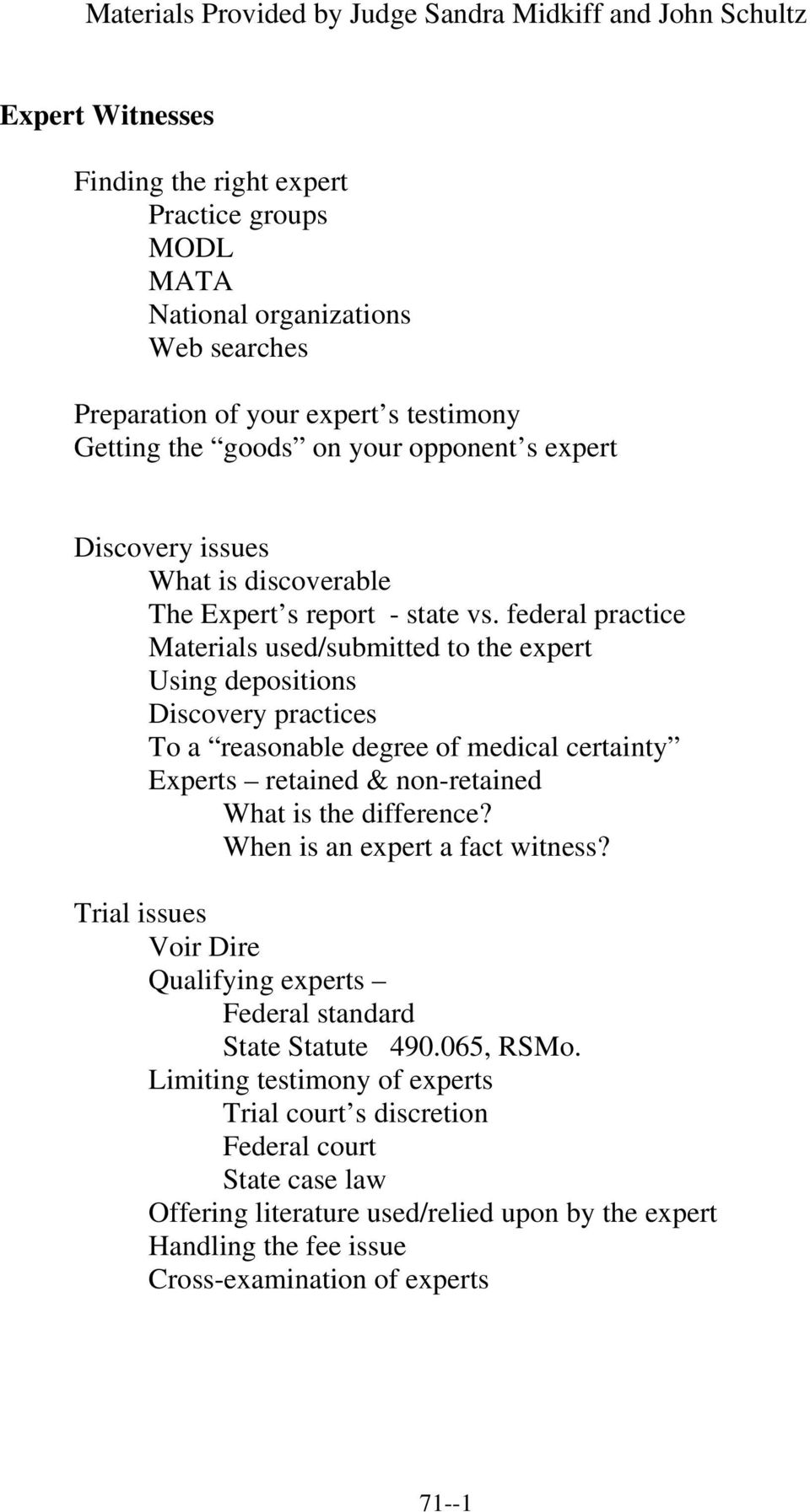 federal practice Materials used/submitted to the expert Using depositions Discovery practices To a reasonable degree of medical certainty Experts retained & non-retained What is the difference?