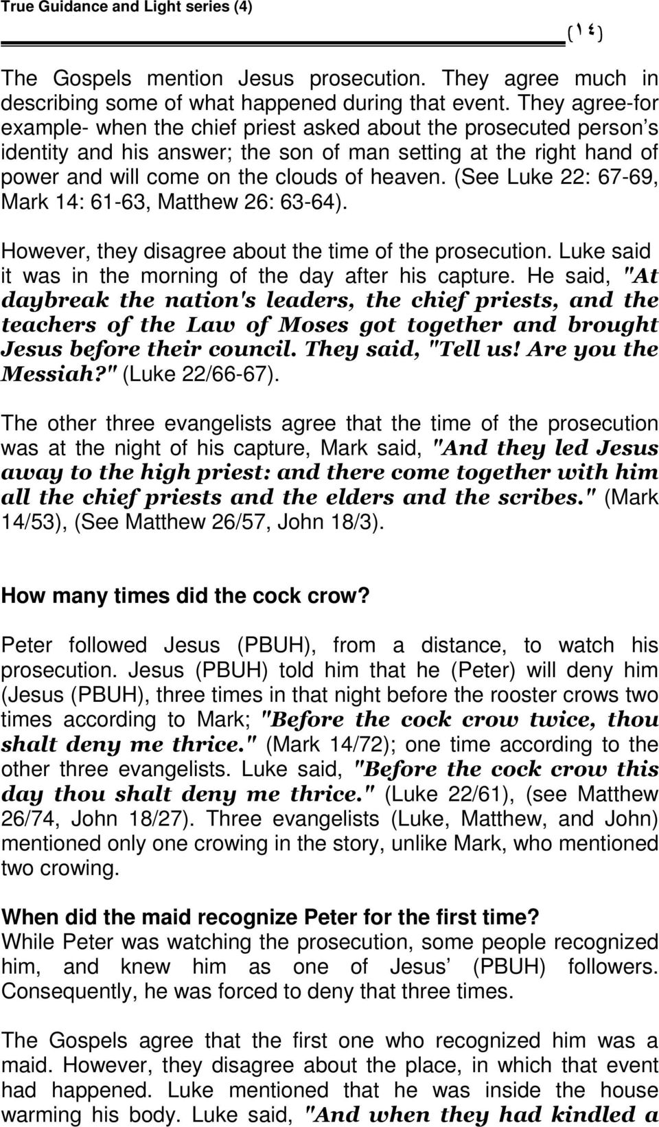 (See Luke 22: 67-69, Mark 14: 61-63, Matthew 26: 63-64). However, they disagree about the time of the prosecution. Luke said it was in the morning of the day after his capture.