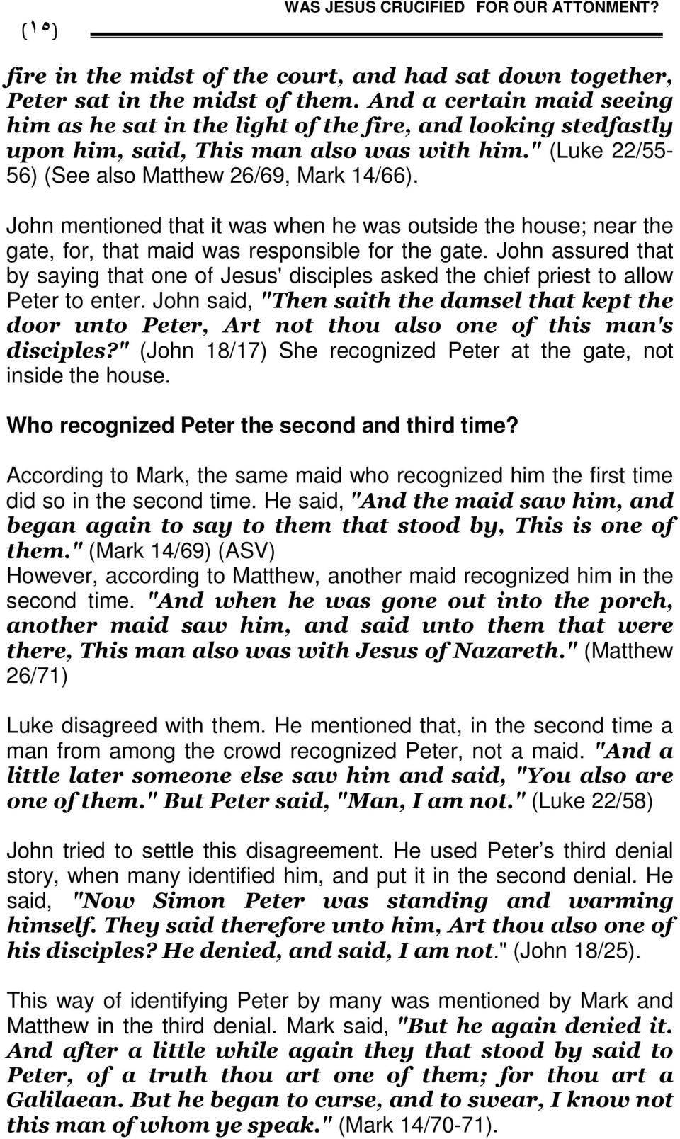 John mentioned that it was when he was outside the house; near the gate, for, that maid was responsible for the gate.