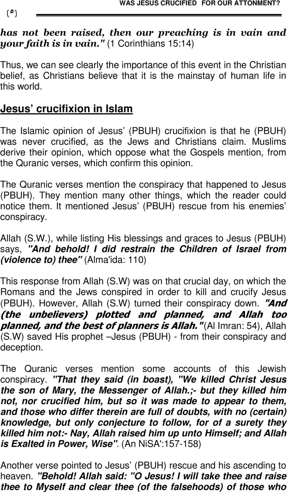 Jesus crucifixion in Islam The Islamic opinion of Jesus (PBUH) crucifixion is that he (PBUH) was never crucified, as the Jews and Christians claim.