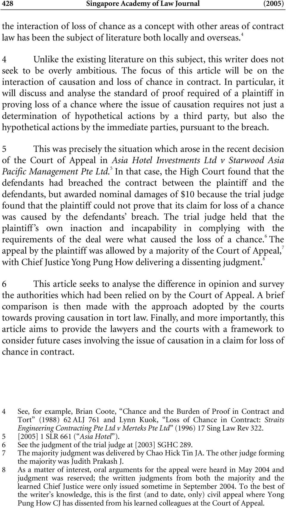 In particular, it will discuss and analyse the standard of proof required of a plaintiff in proving loss of a chance where the issue of causation requires not just a determination of hypothetical