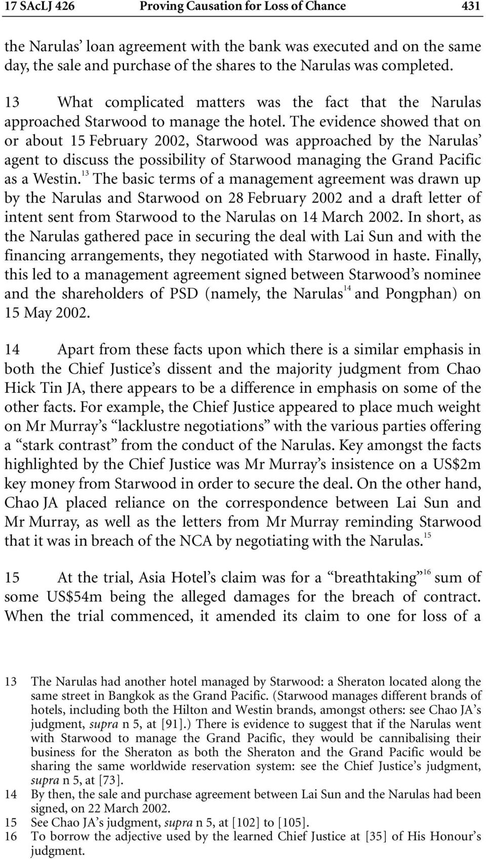 The evidence showed that on or about 15 February 2002, Starwood was approached by the Narulas agent to discuss the possibility of Starwood managing the Grand Pacific as a Westin.