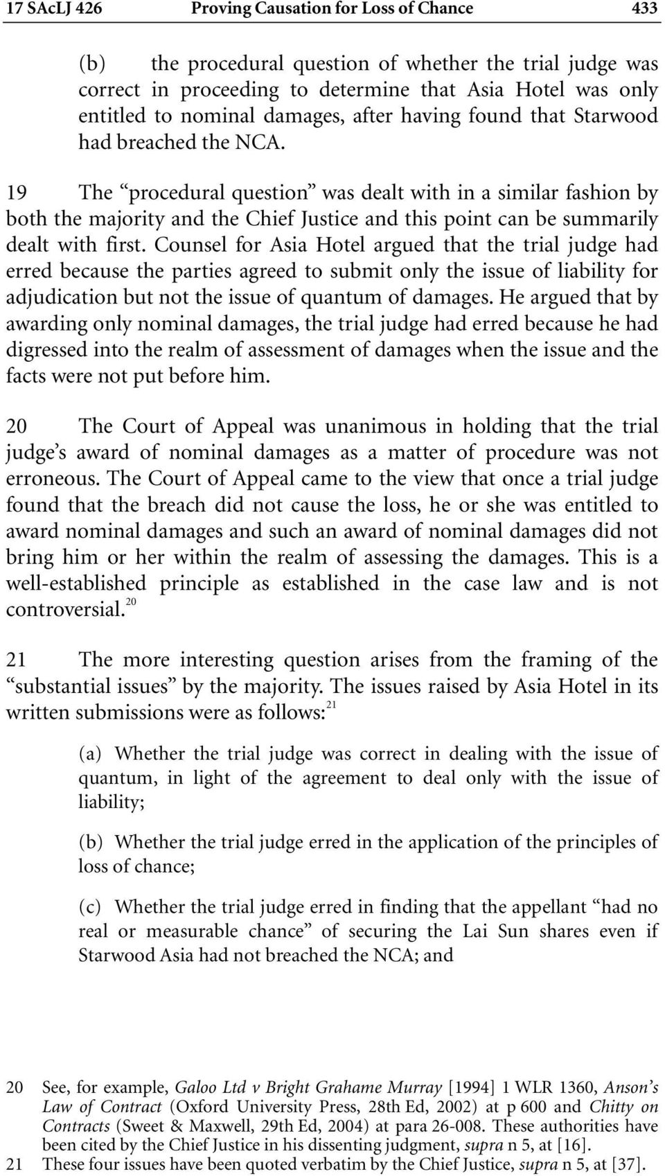 19 The procedural question was dealt with in a similar fashion by both the majority and the Chief Justice and this point can be summarily dealt with first.