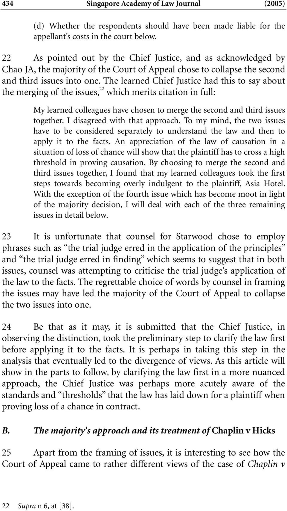 The learned Chief Justice had this to say about the merging of the issues, 22 which merits citation in full: My learned colleagues have chosen to merge the second and third issues together.