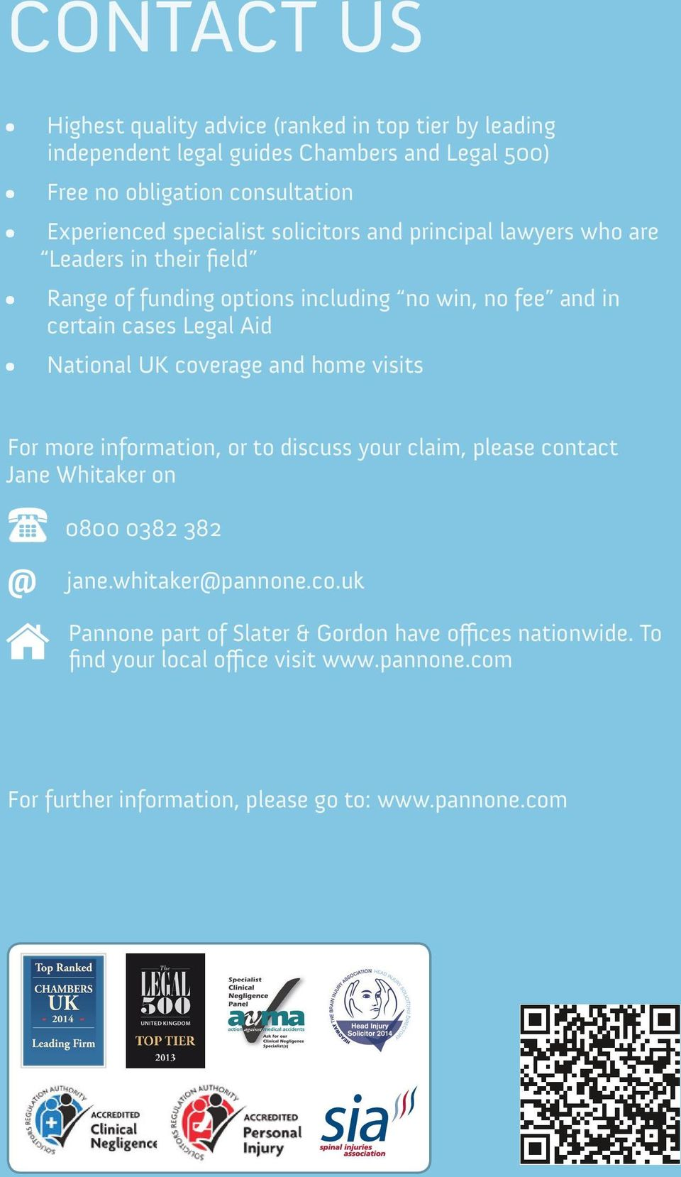 National UK coverage and home visits For more information, or to discuss your claim, please contact Jane Whitaker on 0800 0382 382 @ jane.whitaker@pannone.co.uk Pannone part of Slater & Gordon have offices nationwide.