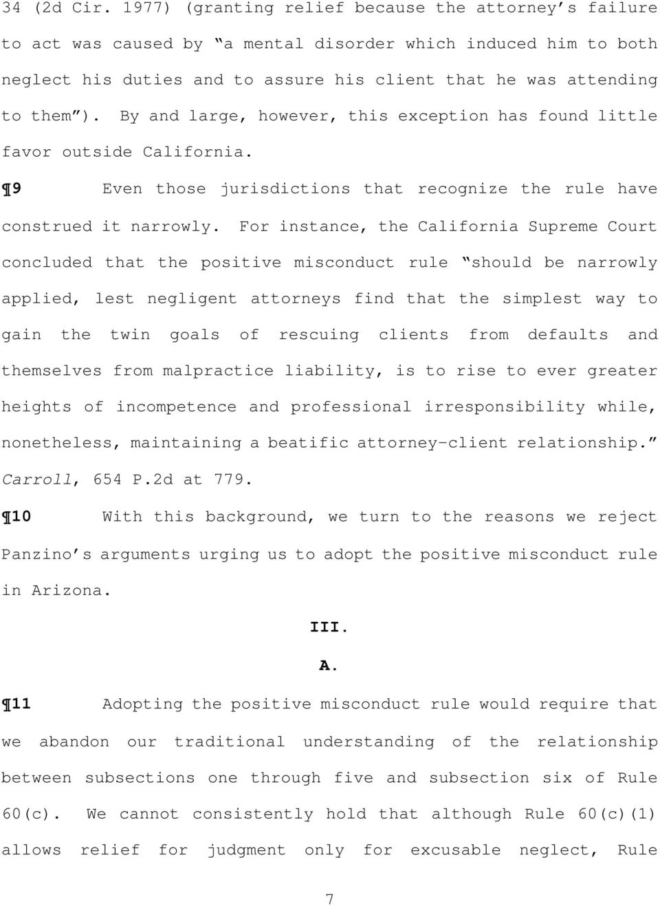 By and large, however, this exception has found little favor outside California. 9 Even those jurisdictions that recognize the rule have construed it narrowly.