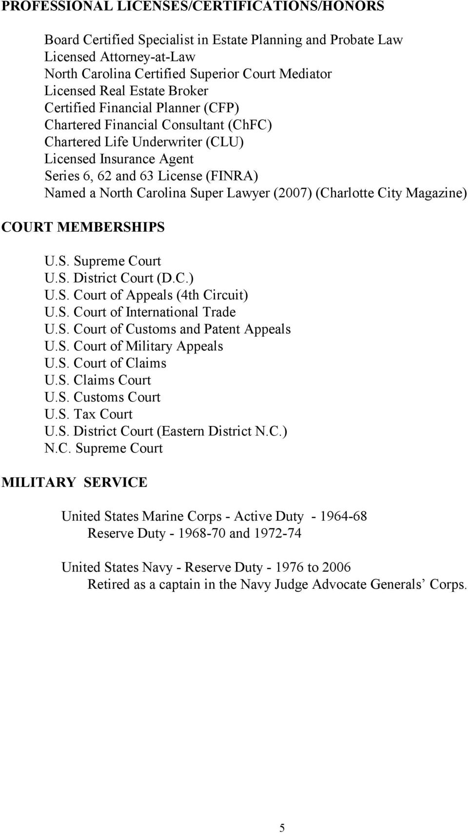 Carolina Super Lawyer (2007) (Charlotte City Magazine) COURT MEMBERSHIPS U.S. Supreme Court U.S. District Court (D.C.) U.S. Court of Appeals (4th Circuit) U.S. Court of International Trade U.S. Court of Customs and Patent Appeals U.