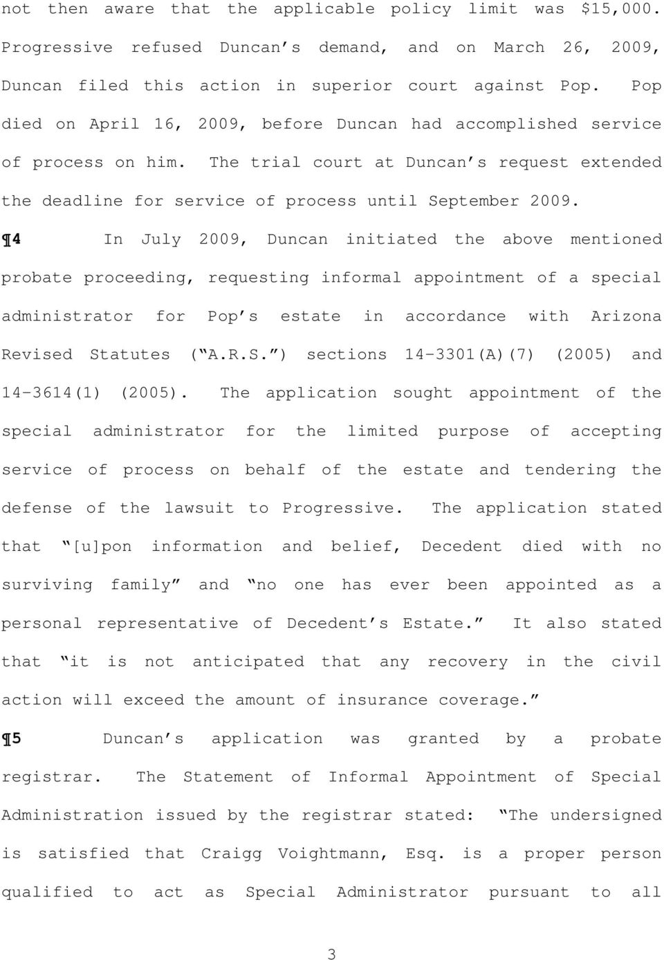4 In July 2009, Duncan initiated the above mentioned probate proceeding, requesting informal appointment of a special administrator for Pop s estate in accordance with Arizona Revised St