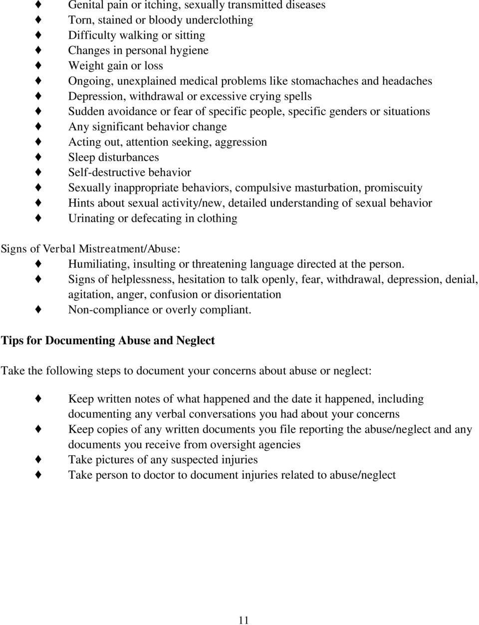 Acting out, attention seeking, aggression Sleep disturbances Self-destructive behavior Sexually inappropriate behaviors, compulsive masturbation, promiscuity Hints about sexual activity/new, detailed