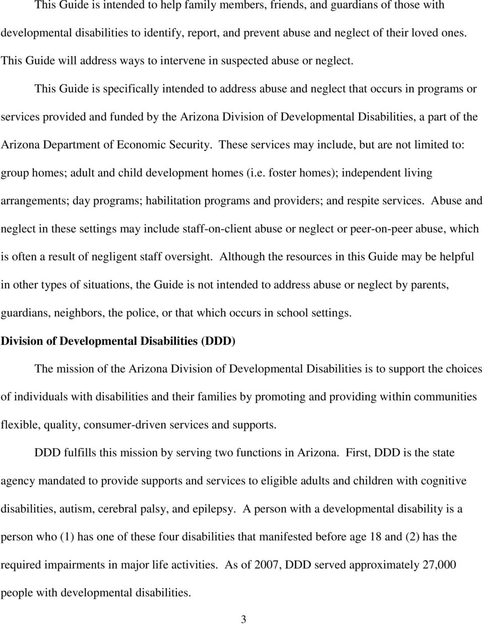 This Guide is specifically intended to address abuse and neglect that occurs in programs or services provided and funded by the Arizona Division of Developmental Disabilities, a part of the Arizona