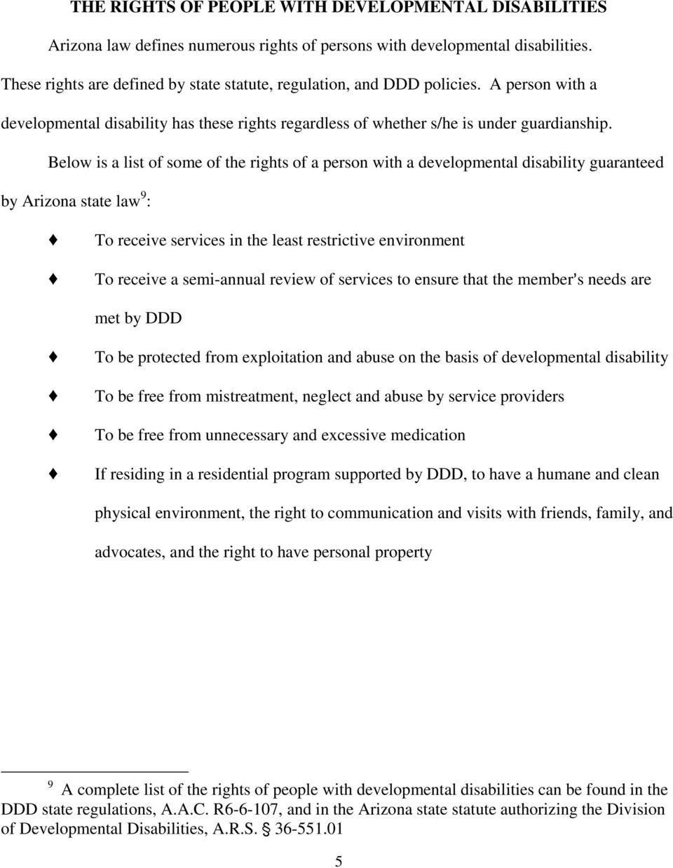 Below is a list of some of the rights of a person with a developmental disability guaranteed by Arizona state law 9 : To receive services in the least restrictive environment To receive a semi-annual