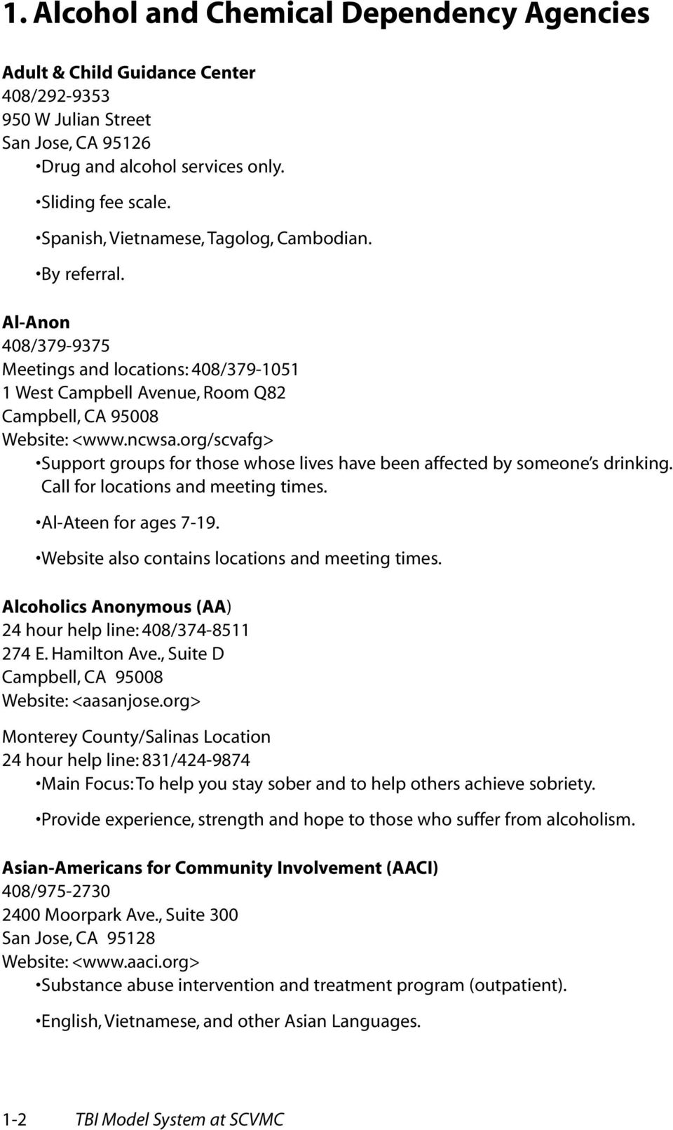 org/scvafg> Support groups for those whose lives have been affected by someone s drinking. Call for locations and meeting times. Al-Ateen for ages 7-19.