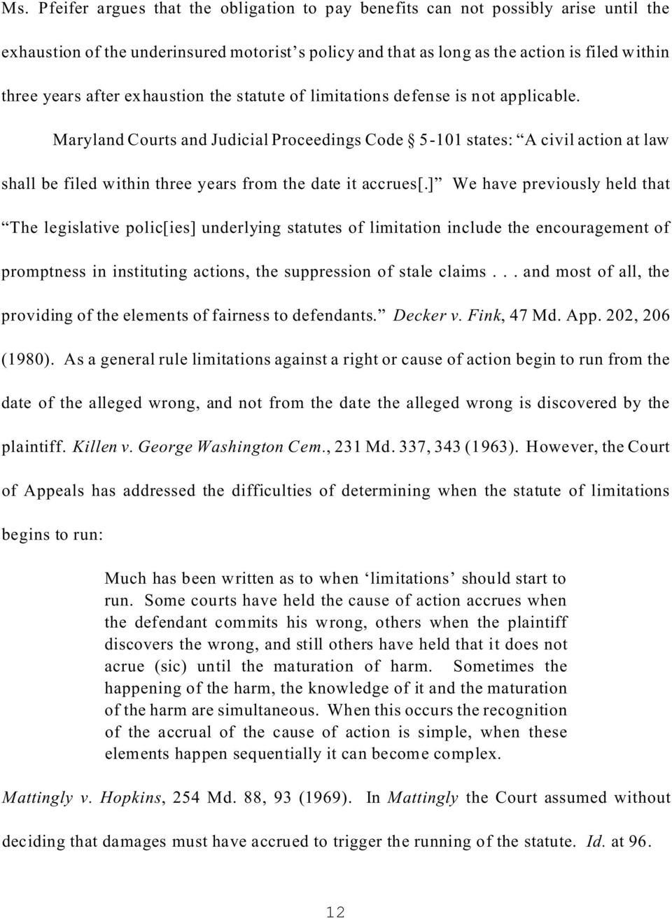 Maryland Courts and Judicial Proceedings Code 5-101 states: A civil action at law shall be filed within three years from the date it accrues[.