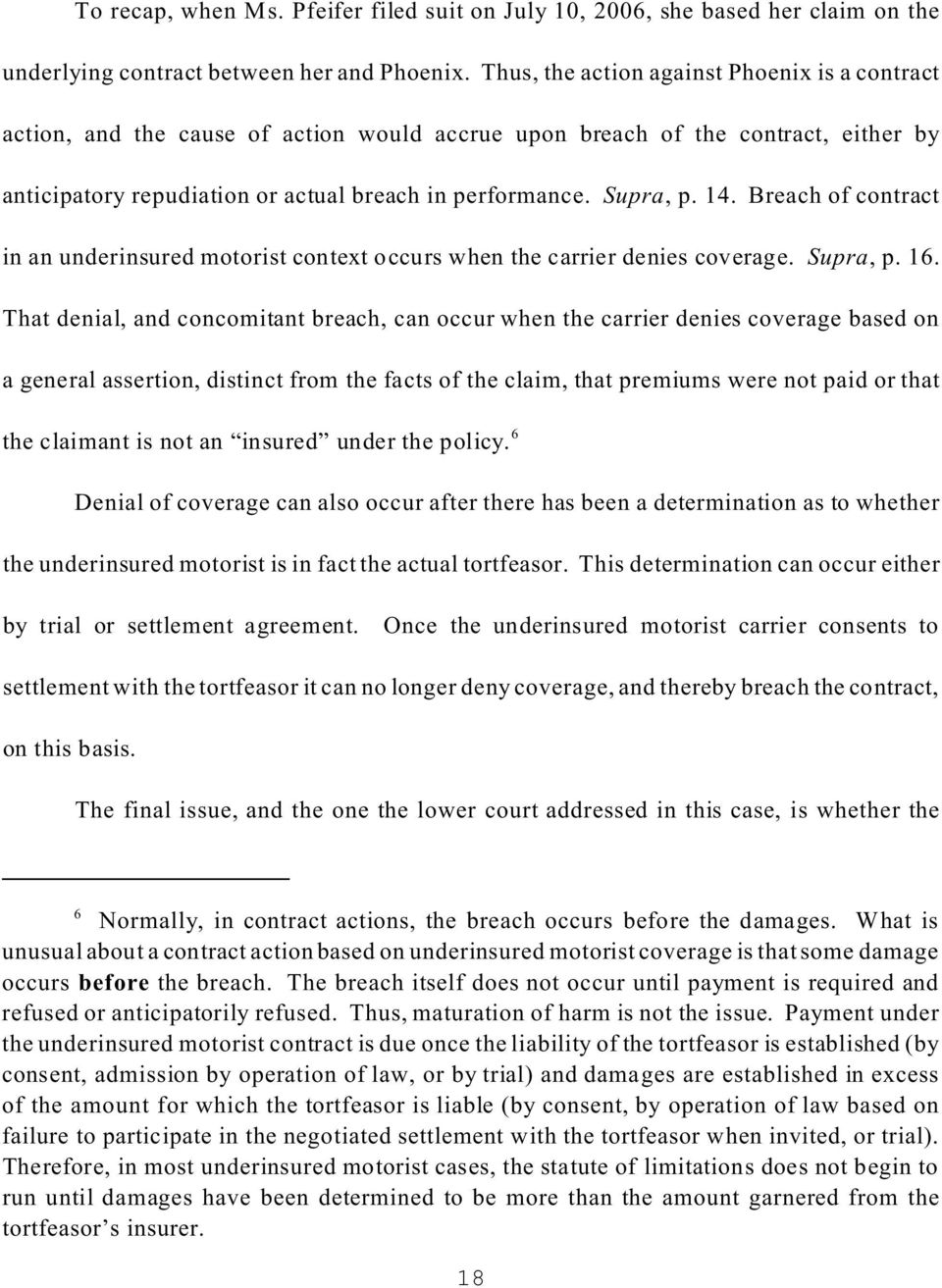 14. Breach of contract in an underinsured motorist context occurs when the carrier denies coverage. Supra, p. 16.
