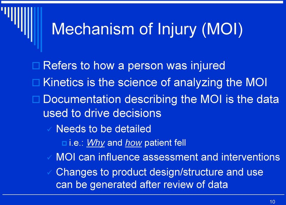 Needs to be detailed i.e.: Why and how patient fell MOI can influence assessment and