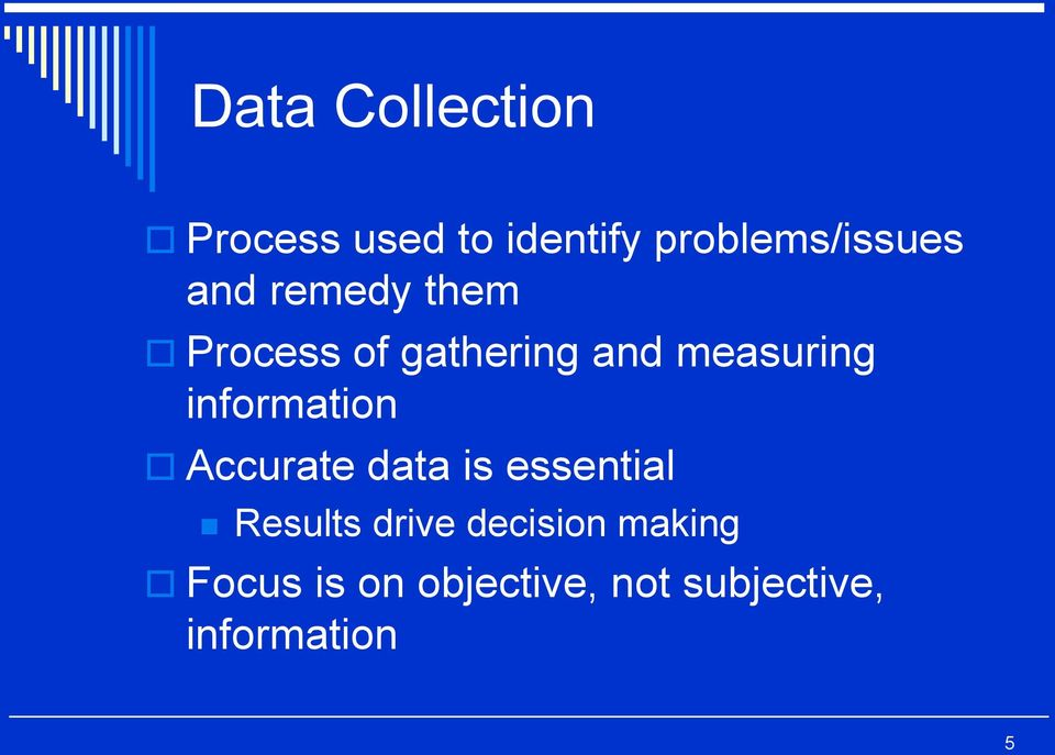information Accurate data is essential Results drive