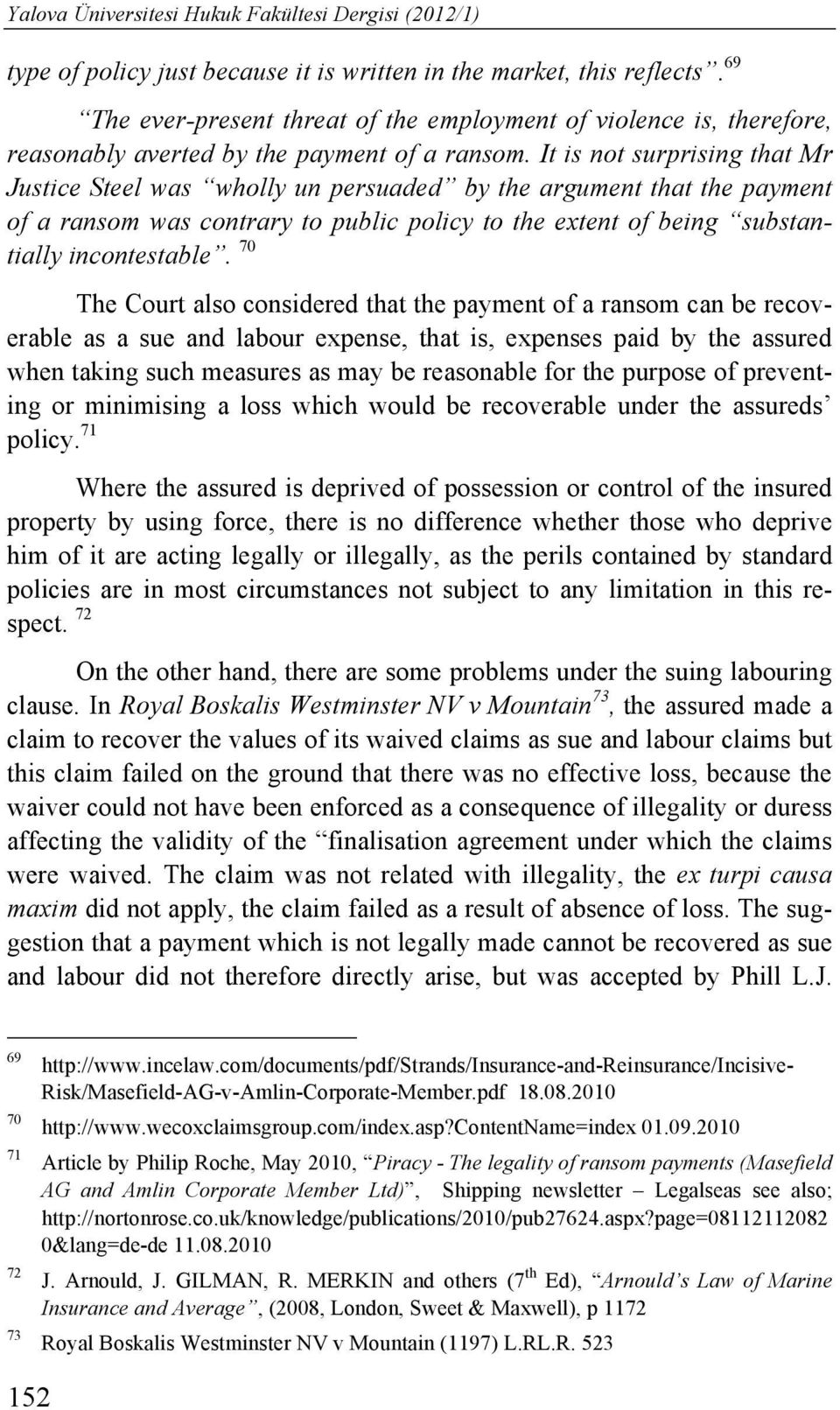 It is not surprising that Mr Justice Steel was wholly un persuaded by the argument that the payment of a ransom was contrary to public policy to the extent of being substantially incontestable.