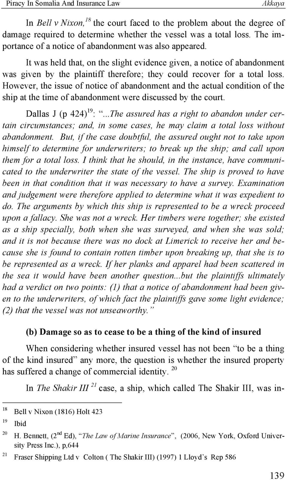 It was held that, on the slight evidence given, a notice of abandonment was given by the plaintiff therefore; they could recover for a total loss.
