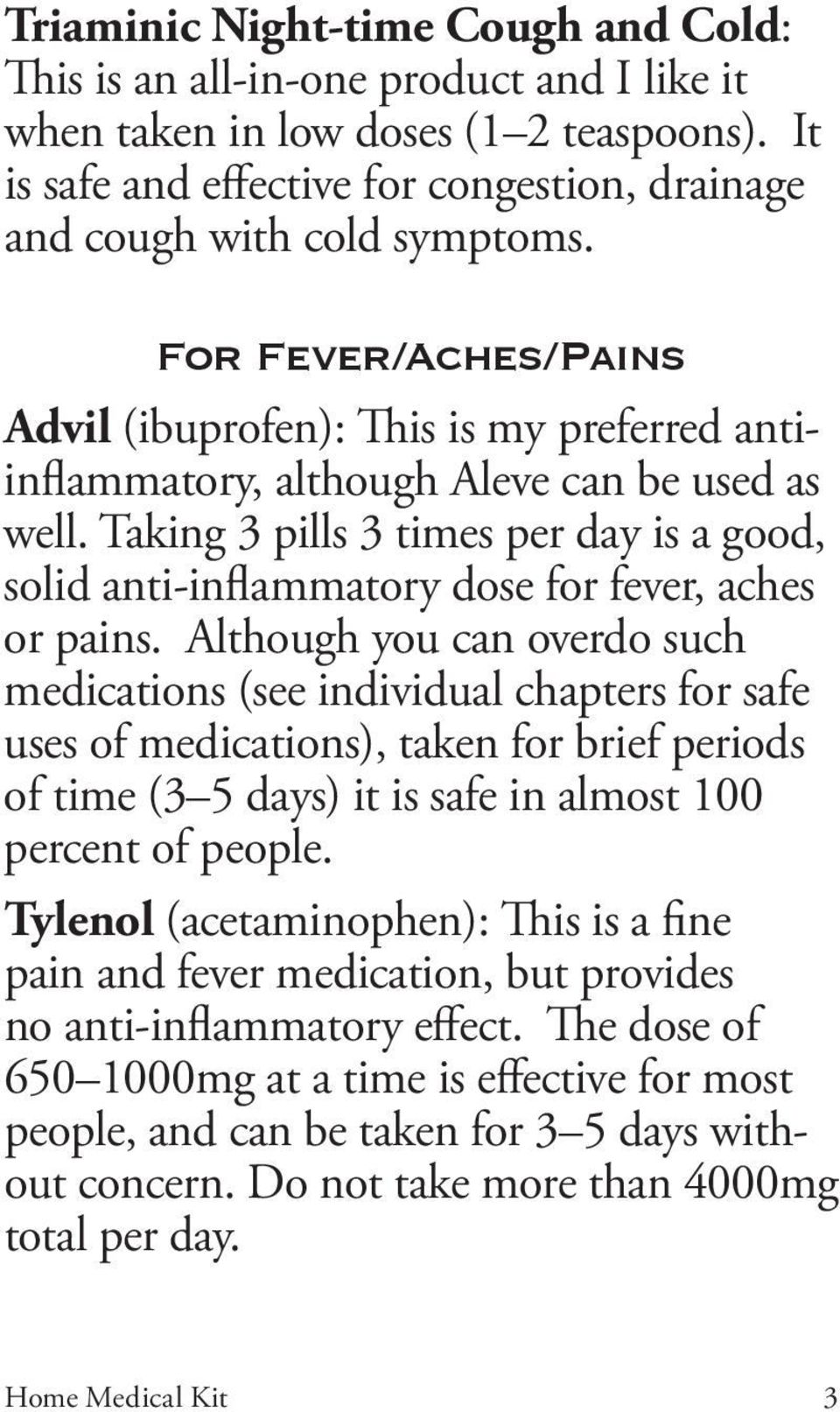 Taking 3 pills 3 times per day is a good, solid anti-inflammatory dose for fever, aches or pains.