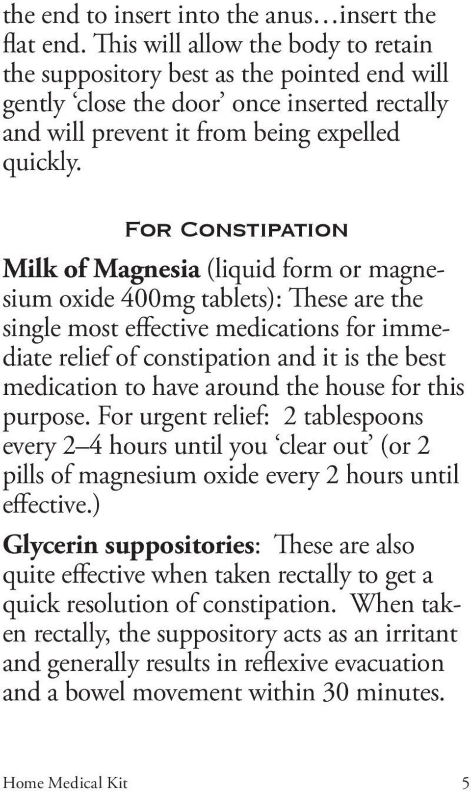 For Constipation Milk of Magnesia (liquid form or magnesium oxide 400mg tablets): These are the single most effective medications for immediate relief of constipation and it is the best medication to