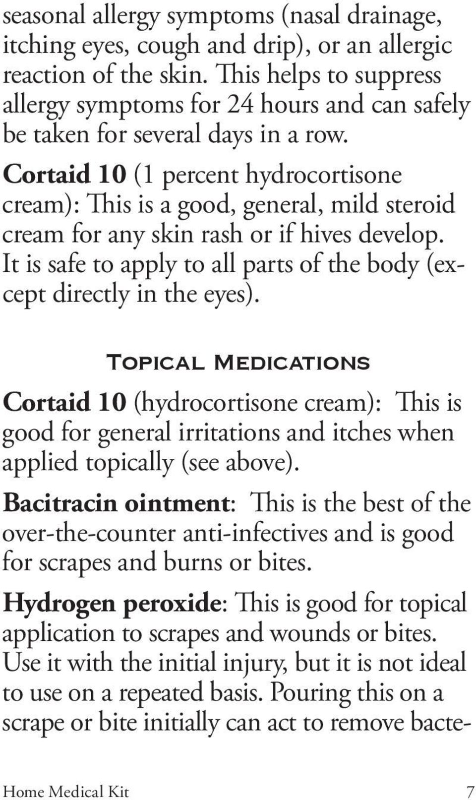 Cortaid 10 (1 percent hydrocortisone cream): This is a good, general, mild steroid cream for any skin rash or if hives develop.