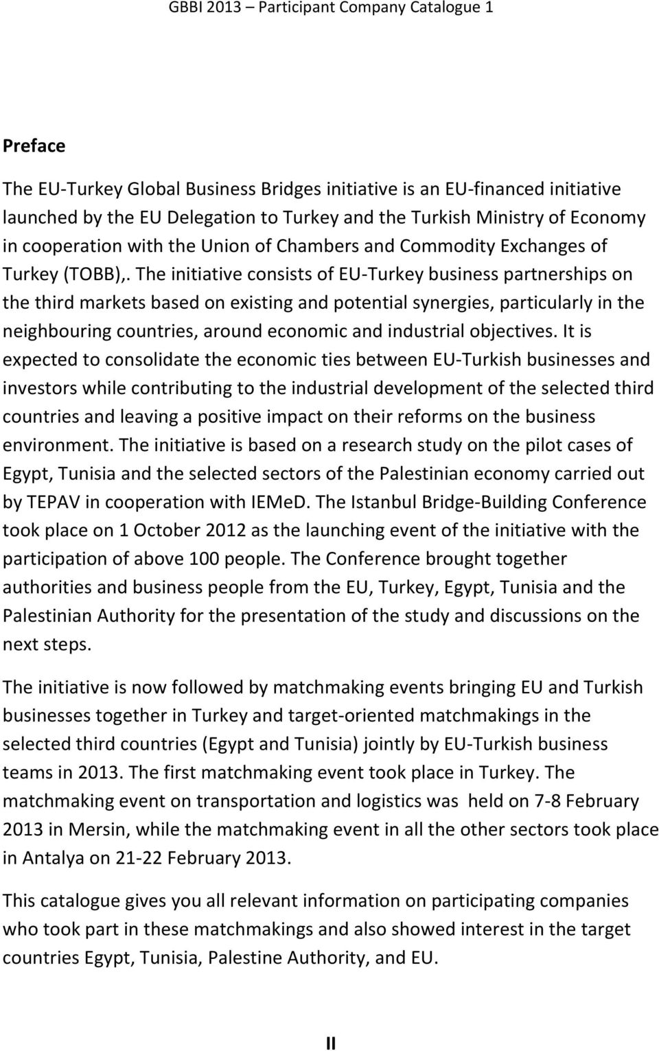 The initiative consists of EU Turkey business partnerships on the third markets based on existing and potential synergies, particularly in the neighbouring countries, around economic and industrial
