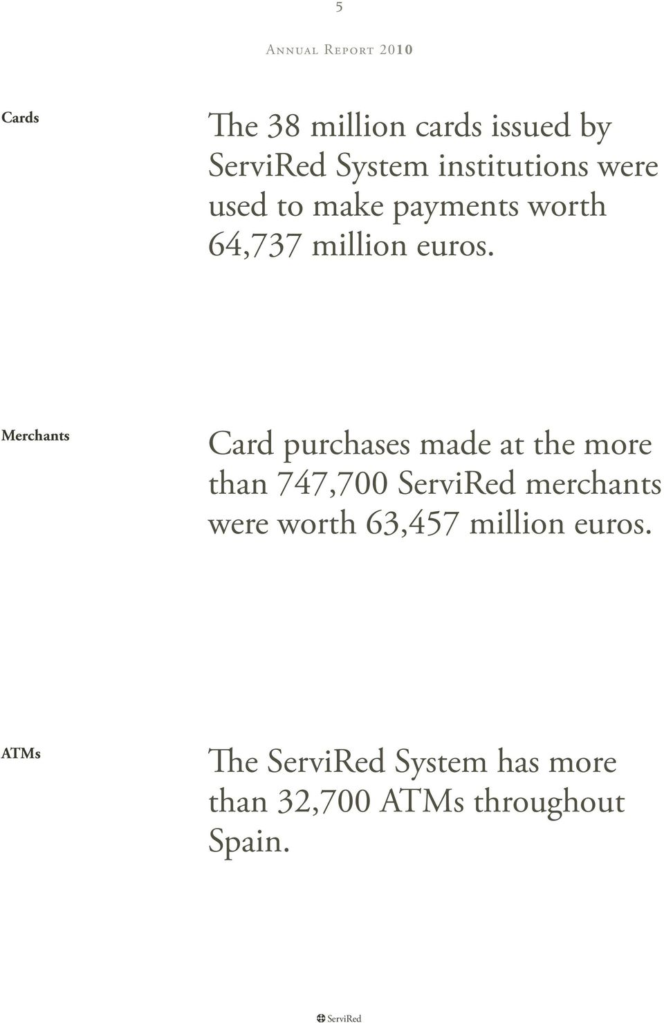 Merchants Card purchases made at the more than 747,700 ServiRed merchants were