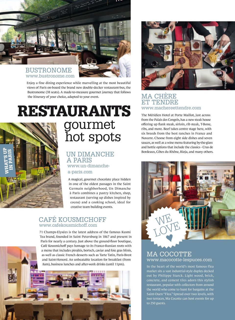 A made-to-measure gourmet journey that follows the itinerary of your choice, adapted to your event. ReSTauRaNTS WHaT S up in PaRiS gourmet hot spots 12 Un Dimanche à Paris Ma Chère et Tendre www.