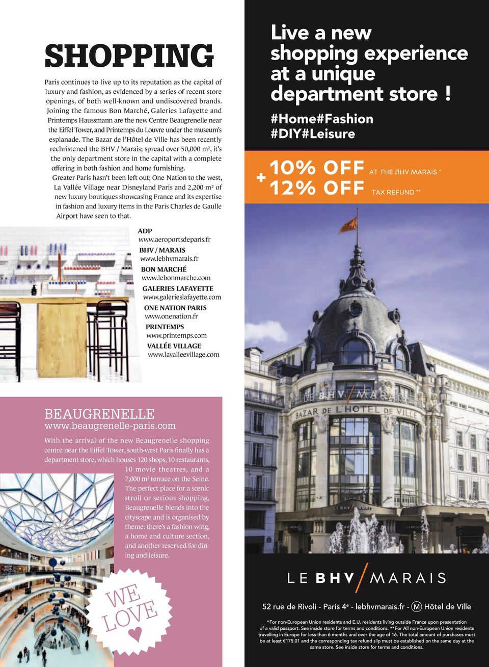 The Bazar de l Hôtel de Ville has been recently rechristened the BHV / Marais; spread over 50,000 m2, it s the only department store in the capital with a complete offering in both fashion and home