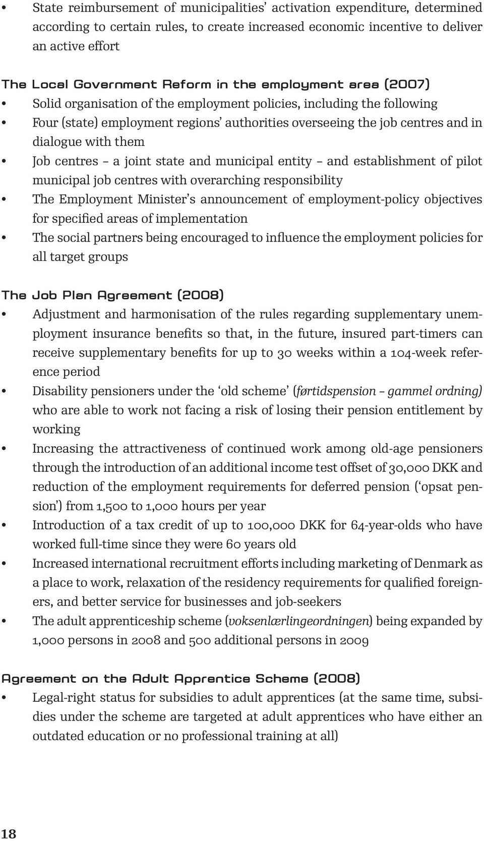 centres a joint state and municipal entity and establishment of pilot municipal job centres with overarching responsibility The Employment Minister s announcement of employment-policy objectives for