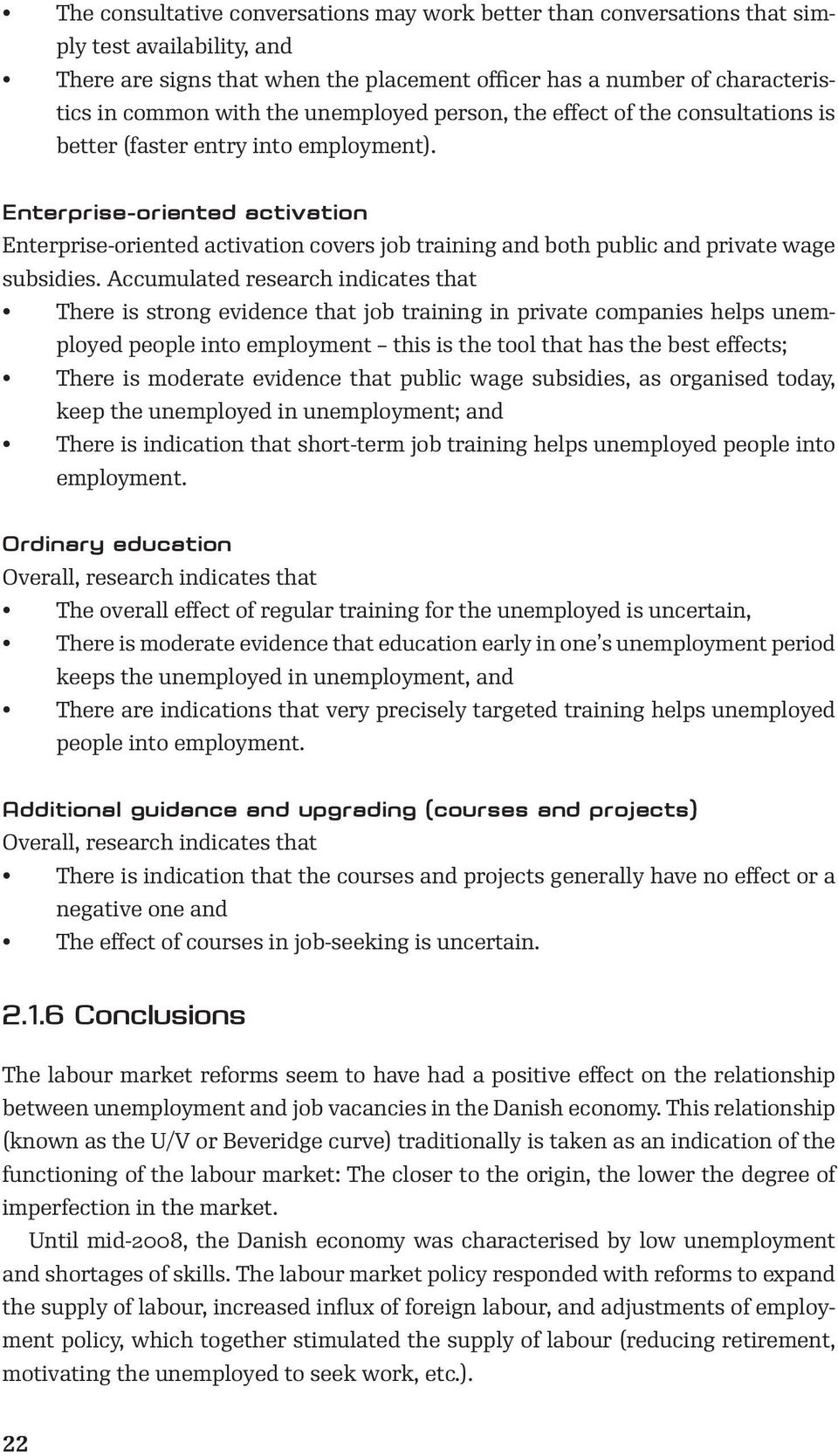 Enterprise-oriented activation Enterprise-oriented activation covers job training and both public and private wage subsidies.