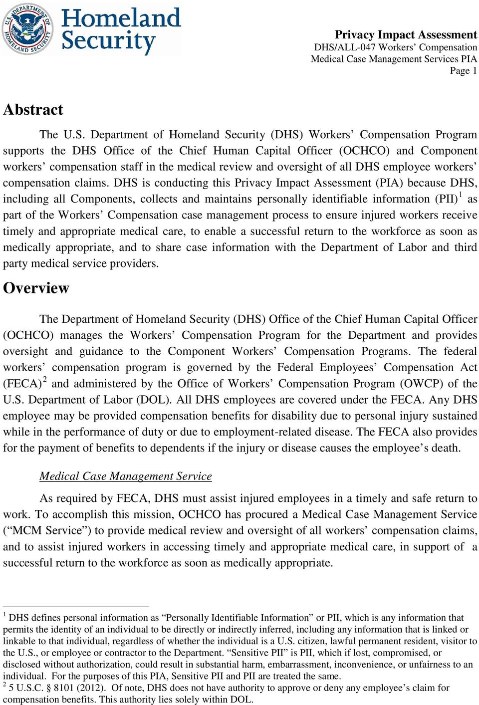 DHS is conducting this Privacy Impact Assessment (PIA) because DHS, including all Components, collects and maintains personally identifiable information (PII) 1 as part of the Workers Compensation