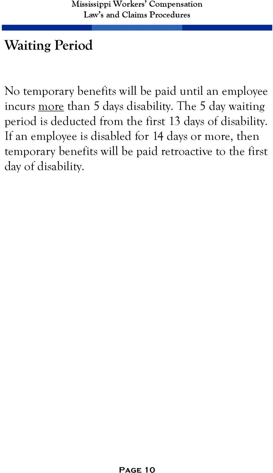 The 5 day waiting period is deducted from the first 13 days of disability.