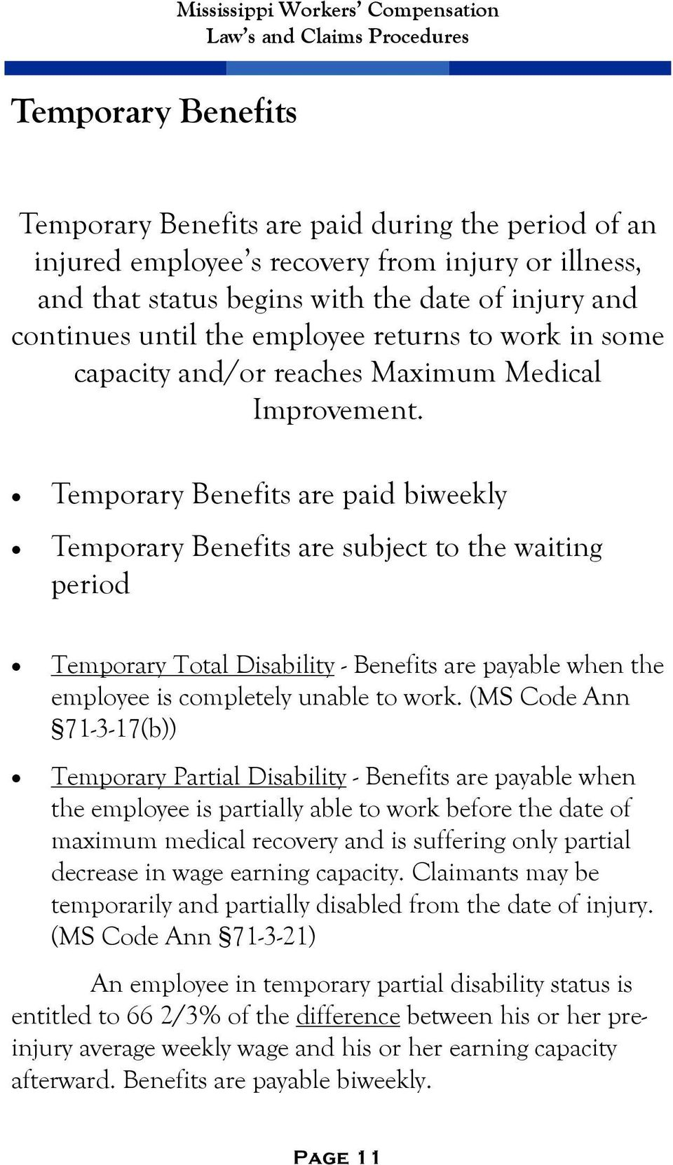 Temporary Benefits are paid biweekly Temporary Benefits are subject to the waiting period Temporary Total Disability - Benefits are payable when the employee is completely unable to work.
