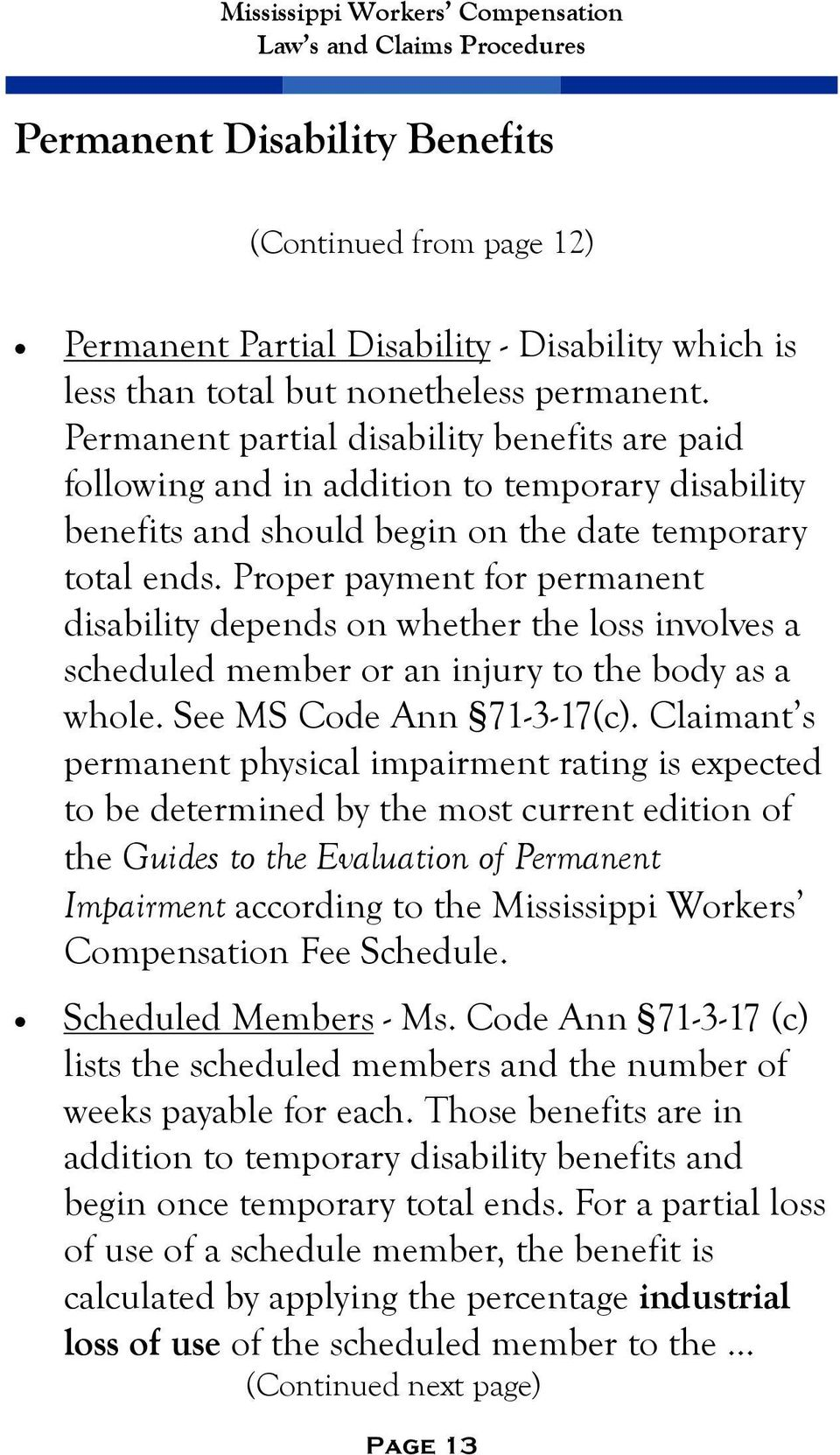 Proper payment for permanent disability depends on whether the loss involves a scheduled member or an injury to the body as a whole. See MS Code Ann 71-3-17(c).