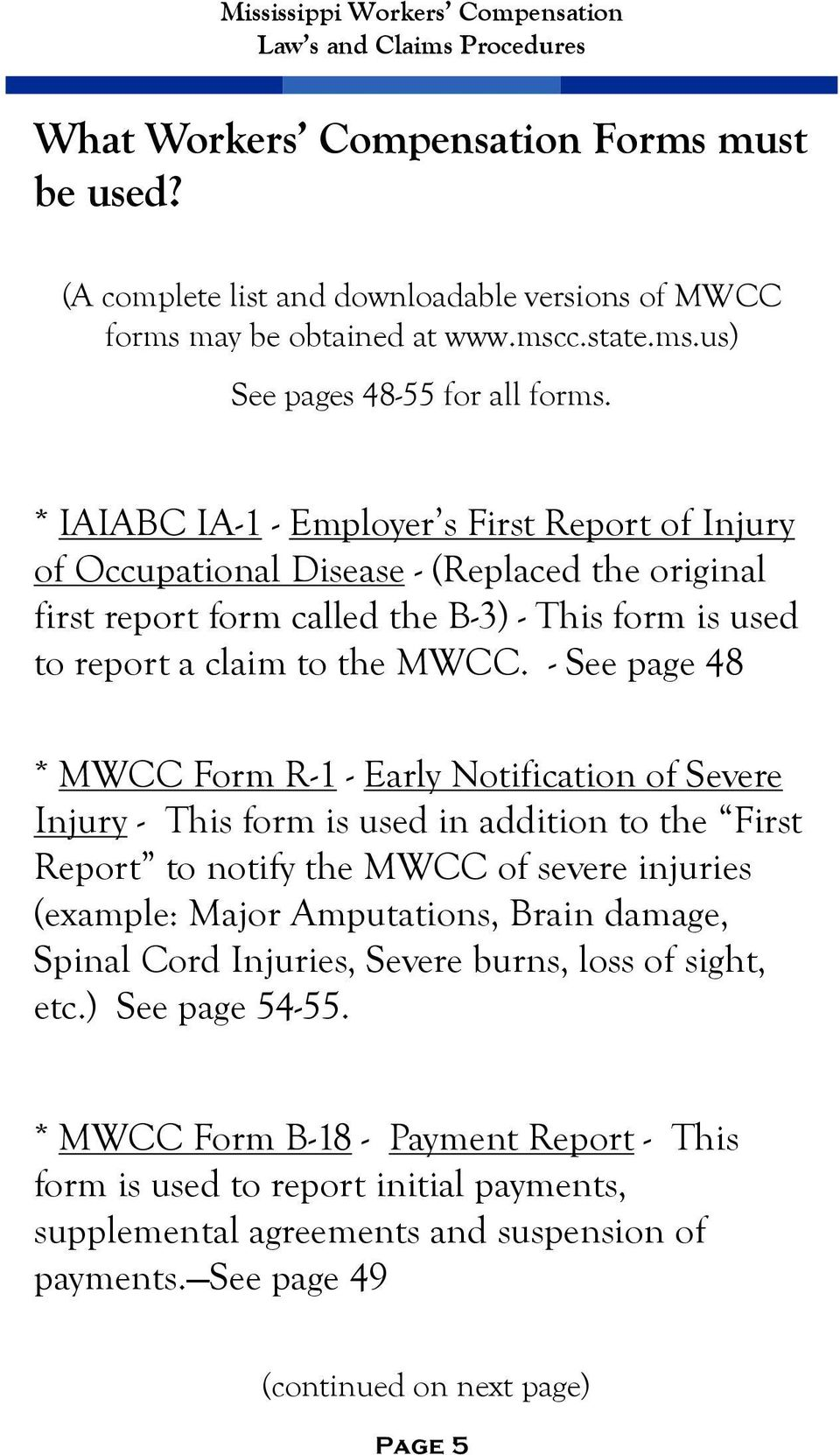 - See page 48 * MWCC Form R-1 - Early Notification of Severe Injury - This form is used in addition to the First Report to notify the MWCC of severe injuries (example: Major Amputations, Brain