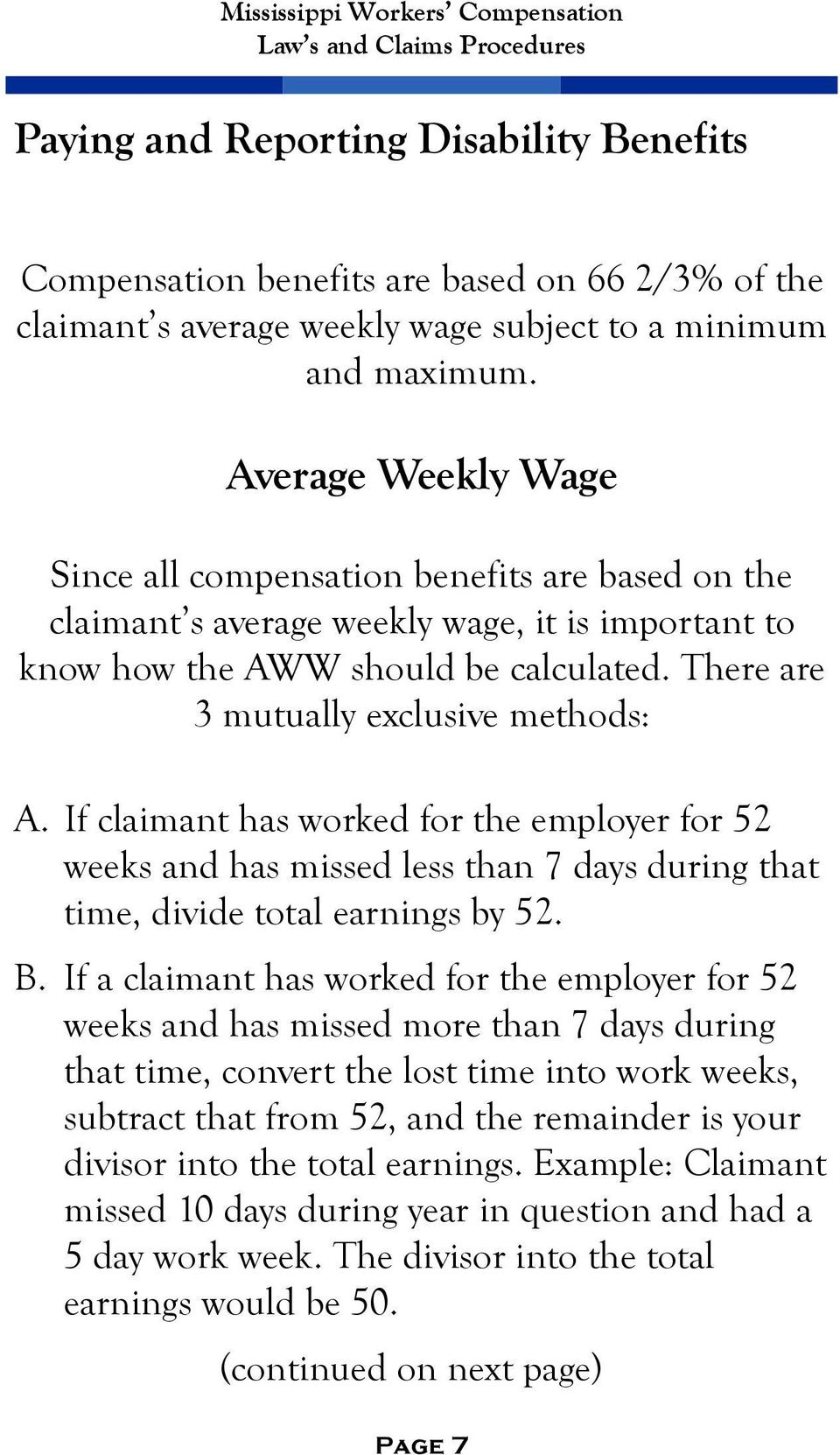 There are 3 mutually exclusive methods: A. If claimant has worked for the employer for 52 weeks and has missed less than 7 days during that time, divide total earnings by 52. B.
