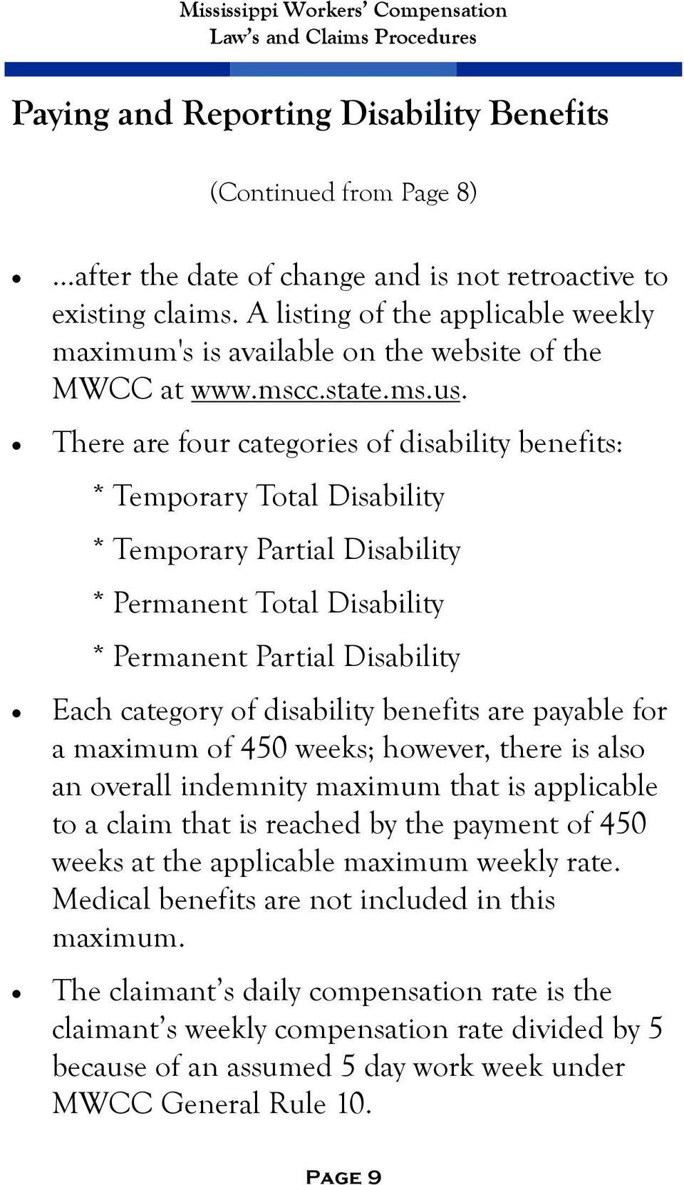 There are four categories of disability benefits: * Temporary Total Disability * Temporary Partial Disability * Permanent Total Disability * Permanent Partial Disability Each category of disability
