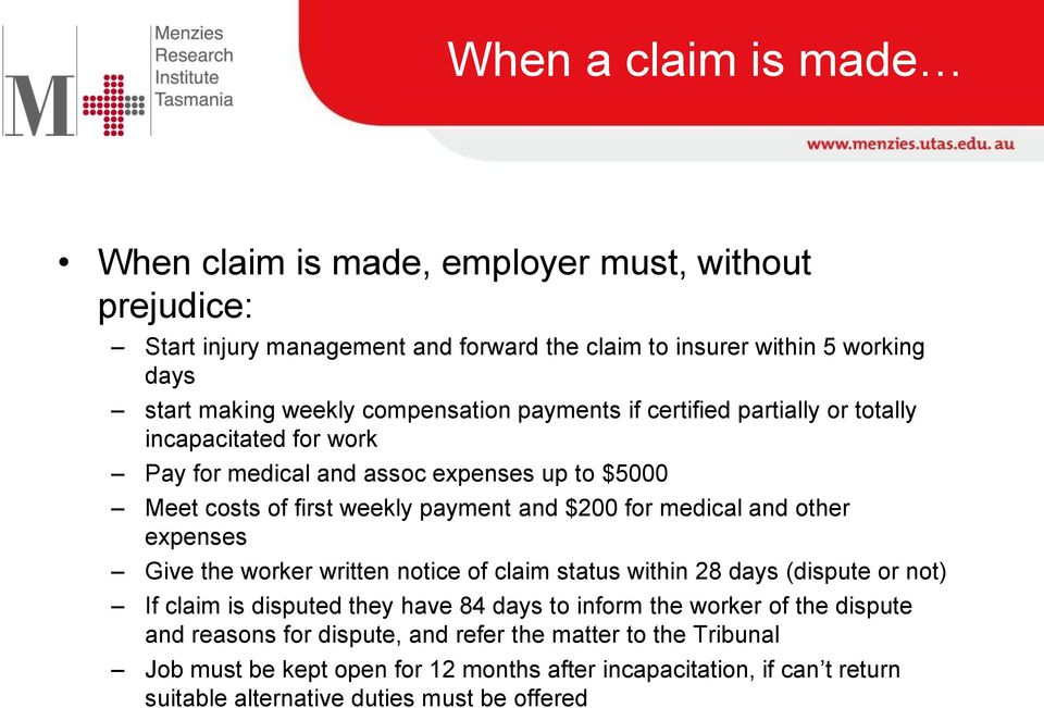 medical and other expenses Give the worker written notice of claim status within 28 days (dispute or not) If claim is disputed they have 84 days to inform the worker of the