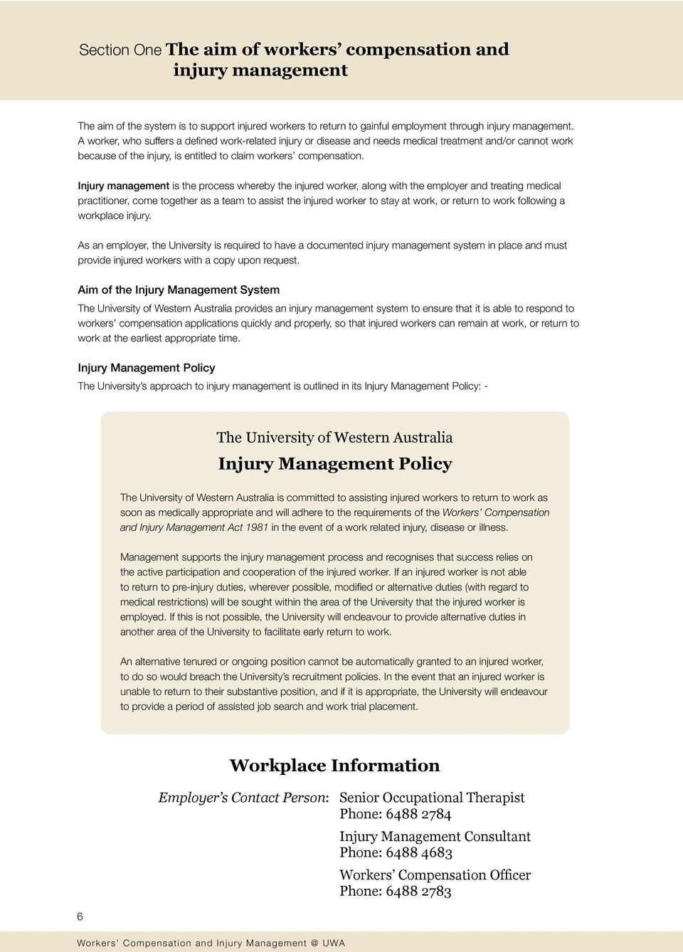 Injury management is the process whereby the injured worker, along with the employer and treating medical practitioner, come together as a team to assist the injured worker to stay at work, or return